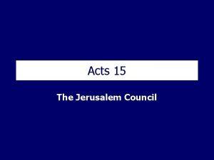 Acts 15 The Jerusalem Council The Jerusalem Council