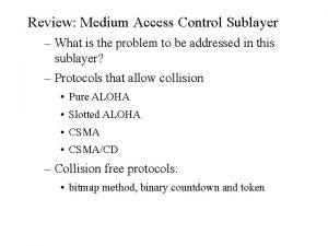Review Medium Access Control Sublayer What is the