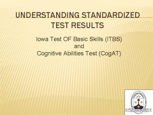 UNDERSTANDING STANDARDIZED TEST RESULTS Iowa Test OF Basic