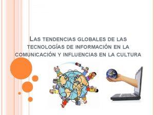 LAS TENDENCIAS GLOBALES DE LAS TECNOLOGAS DE INFORMACIN