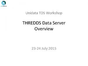 Unidata TDS Workshop THREDDS Data Server Overview 23