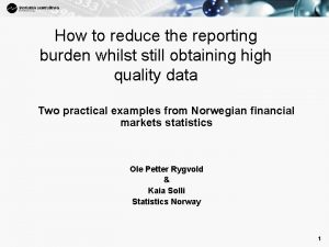 1 How to reduce the reporting burden whilst