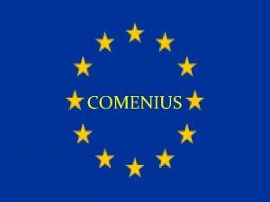 COMENIUS COMENIUS to jeden z czterech programw sektorowych