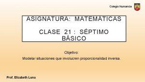 Colegio Numancia ASIGNATURA MATEMTICAS CLASE 21 SPTIMO BSICO