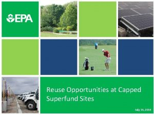 Reuse Opportunities at Capped Superfund Sites July 16