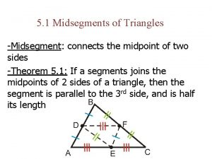 5 1 Midsegments of Triangles Midsegment connects the