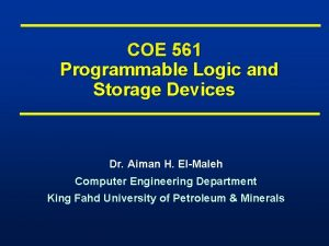 COE 561 Programmable Logic and Storage Devices Dr