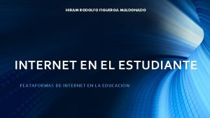 HIRAM RODOLFO FIGUEROA MALDONADO INTERNET EN EL ESTUDIANTE