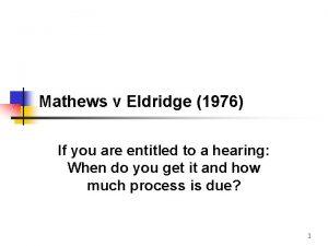 Mathews v Eldridge 1976 If you are entitled
