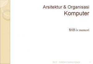 Arsitektur Organisasi Komputer BAB iv memori Mar21 Arsitektur