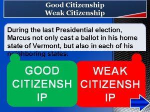 Good Citizenship Weak Citizenship During the last Presidential