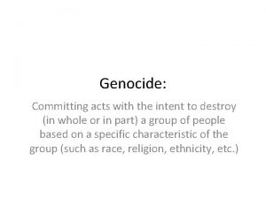 Genocide Committing acts with the intent to destroy