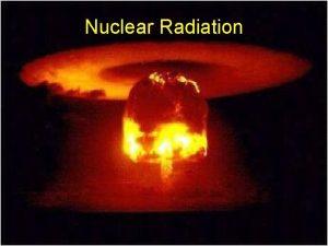 Nuclear Radiation Radioactivity Radioactivity The spontaneous release of