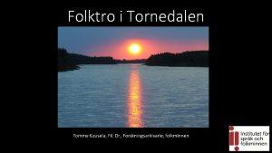 Folktro i Tornedalen Vad menas med folktro frr
