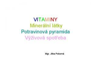 VITAMINY Minerln ltky Potravinov pyramida Vivov spoteba Mgr
