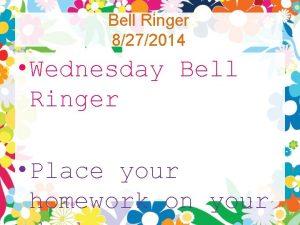 Bell Ringer 8272014 Wednesday Bell Ringer Place your