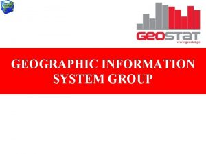 GEOGRAPHIC INFORMATION SYSTEM GROUP BASIC DIRECTIONS OF WORK