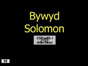 Bywyd Solomon Cliciwch i ddechrau Cliciwch i orffen