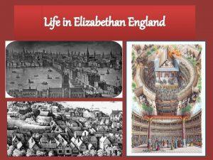 Life in Elizabethan England Queen Elizabeths England Queen