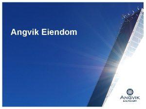 Angvik Eiendom Lokal verdiskaping siden 1881 Lokal verdiskapning