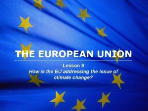 The European Union THE EUROPEAN UNION Lesson 9