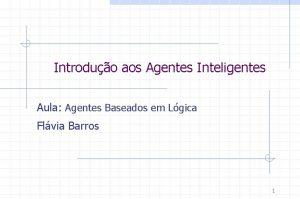 Introduo aos Agentes Inteligentes Aula Agentes Baseados em