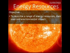 11032021 Energy Resources Objective To describe a range