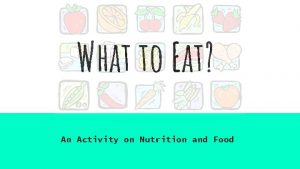 What to Eat An Activity on Nutrition and