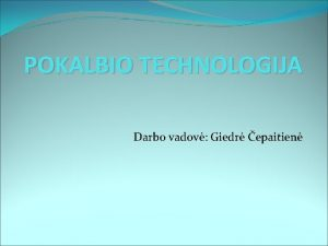 POKALBIO TECHNOLOGIJA Darbo vadov Giedr epaitien Interviu su