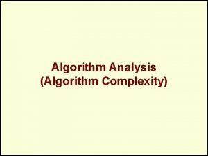 Algorithm Analysis Algorithm Complexity Correctness is Not Enough