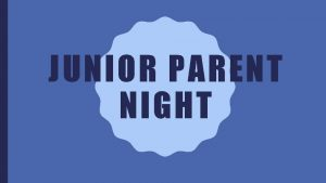 JUNIOR PARENT NIGHT AGENDA Upcoming Junior Events Planning