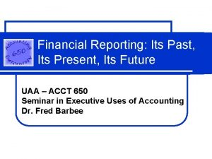 Financial Reporting Its Past Its Present Its Future