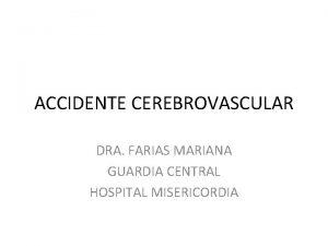 ACCIDENTE CEREBROVASCULAR DRA FARIAS MARIANA GUARDIA CENTRAL HOSPITAL