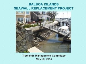 BALBOA ISLANDS SEAWALL REPLACEMENT PROJECT Tidelands Management Committee