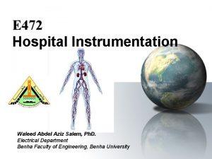 E 472 Hospital Instrumentation Waleed Abdel Aziz Salem