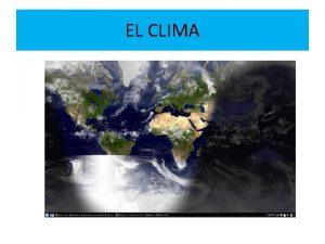 EL CLIMA CLIMA Y TIEMPO ATMOSFRICO CLIMA FENMENOS