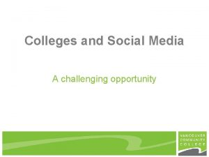 Colleges and Social Media A challenging opportunity Colleges