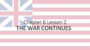 Chapter 6 Lesson 2 THE WAR CONTINUES Gaining