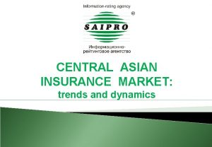 CENTRAL ASIAN INSURANCE MARKET trends and dynamics CENTRAL