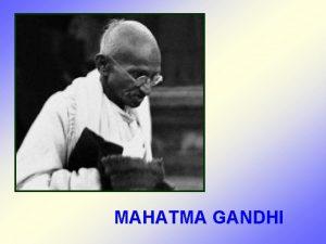 MAHATMA GANDHI MOHANDAS KARAMCHAND MAHATMA GANDHI 1869 1948