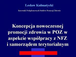 Lesaw Kulmatycki kierownik Podyplomowych Studiw Promocji Zdrowia Koncepcja