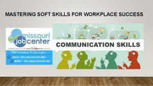 MASTERING SOFT SKILLS FOR WORKPLACE SUCCESS Communication skills