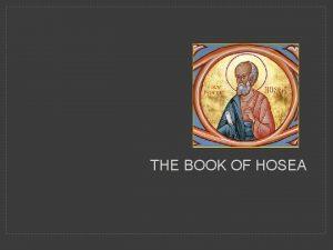 THE BOOK OF HOSEA THE BOOK OF HOSEA