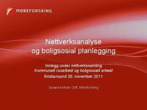 Nettverksanalyse og boligsosial planlegging Innlegg under nettverkssamling Kommunalt