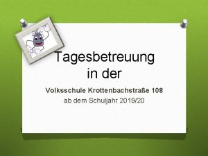 Tagesbetreuung in der Volksschule Krottenbachstrae 108 ab dem
