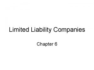 Limited Liability Companies Chapter 6 Introduction A limited