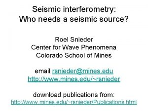 Seismic interferometry Who needs a seismic source Roel