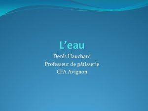 Leau Denis Hauchard Professeur de ptisserie CFA Avignon