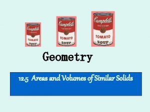 Geometry 12 5 Areas and Volumes of Similar