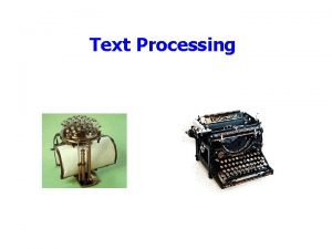 Text Processing Outline Announcements Homework I due Today